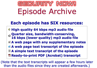 The podcast formats available on the Security Now! podcast include high quality audio, lower quality audio, a web page with any supplementary notes, web page transcripts, text file transcript, and pdf transcript.